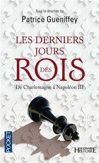 Les derniers jours des rois : de Charlemagne à Napoléon III
