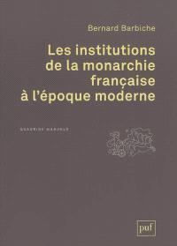 Les institutions de la monarchie française à l'époque moderne : XVIe-XVIIIe siècle