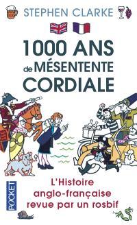1.000 ans de mésentente cordiale : l'histoire anglo-française revue par un rosbif