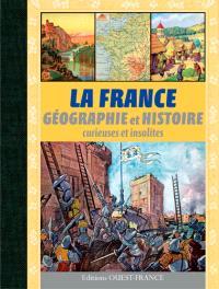 La France : géographie et histoire curieuses et insolites
