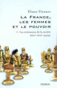 La France, les femmes et le pouvoir. Volume 2, Les résistances de la société (XVIIe-XVIIIe siècle)
