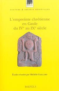 L'empreinte chrétienne en Gaule du IVe au IXe siècle