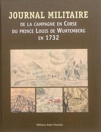 Journal militaire de la campagne en Corse du prince Louis de Wurtemberg en 1732