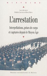 L'arrestation : interpellations, prises de corps et captures depuis le Moyen Age