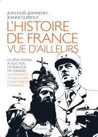 L'histoire de France vue d'ailleurs : du siège d'Alésia à l'élection de François Mitterrand, 50 événements racontés par des historiens étrangers