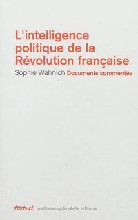 L'intelligence politique de la Révolution française : textes commentés