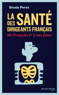 La santé des dirigeants français : de François Ier à nos jours