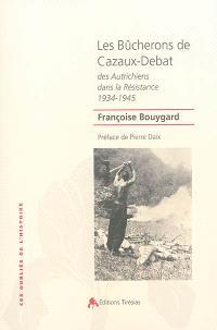 Les bûcherons de Cazaux-Debat : des Autrichiens dans la Résistance : 1934-1945