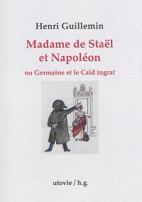 Madame de Staël et Napoléon ou Germaine et le caïd ingrat