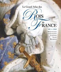 Grand atlas des rois de France, 481-1830 : Mérovingiens, Carolingiens, Capétiens, Valois, Bourbons