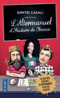 L'altermanuel d'histoire de France : ce que nos enfants n'apprennent plus au collège
