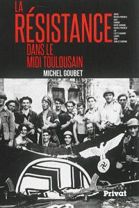 La Résistance dans le Midi toulousain : Ariège, Basses-Pyrénées, Gers, Gironde, Haute-Garonne, Hautes-Pyrénées, Lot, Lot-et-Garonne, Landes, Tarn, Tarn-et-Garonne