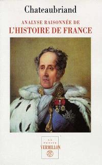 Analyse raisonnée de l'histoire de France et fragments : depuis Philippe VI jusqu'à la bataille de Poitiers; Suivi de De l'analyse raisonnée de l'histoire de France : depuis Jean II jusqu'à Louis XVI