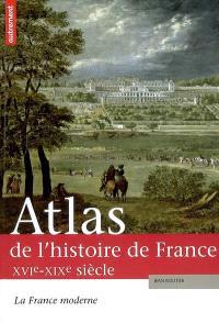 Atlas de l'histoire de France. Volume 2, La France moderne, XVIe-XIXe siècle