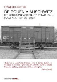 De Rouen à Auschwitz : les Juifs du grand Rouen et la Shoah : 9 juin 1940-30 août 1944