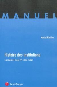 Histoire des institutions : l'ancienne France (Ve siècle-1789)