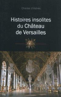 Histoires insolites du château de Versailles