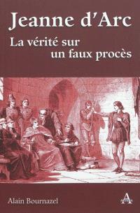 Jeanne d'Arc : la vérité sur un faux procès