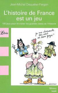L'histoire de France est un jeu : 100 jeux pour re-visiter les grandes dates de l'histoire