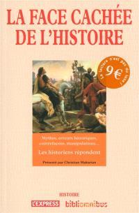 La face cachée de l'histoire : mythes, erreurs historiques, contrefaçons, manipulations... : les historiens répondent