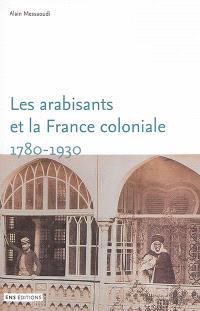 Les arabisants et la France coloniale : savants, conseillers, médiateurs, 1780-1930