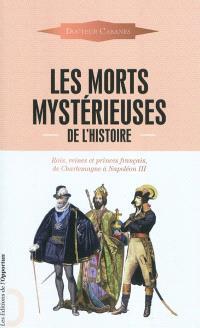 Les morts mystérieuses de l'histoire : rois, reines et princes français, de Charlemagne à Napoléon III