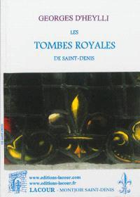 Les tombes royales de Saint-Denis : histoire et nomenclature des tombeaux, extraction des cercueils royaux en 1793, ce qu'ils contenaient, les Prussiens dans la basilique en 1871
