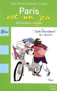 Paris est un jeu : 100 questions capitales