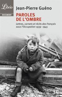 Paroles de l'ombre : lettres, carnets et récits des Français sous l'Occupation, 1939-1945
