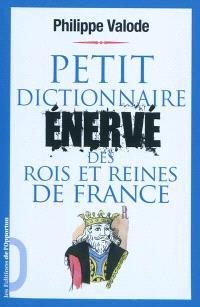 Petit dictionnaire énervé des rois et des reines de France