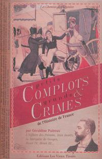 Petits complots & grands crimes de l'histoire de France