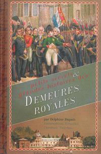 Petits secrets & grandes histoires des demeures royales : Fontainebleau, Versailles, Chambord, Tuileries...