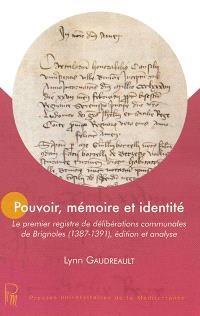Pouvoir, mémoire et identité : le premier registre de délibérations communales de Brignoles (1387-1391), édition et analyse