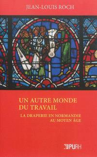 Un autre monde du travail : la draperie en Normandie au Moyen Age