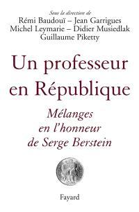 Un professeur en République : mélanges en l'honneur de Serge Berstein