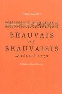 Beauvais et le Beauvaisis de 1600 à 1730 : contribution à l'histoire sociale de la France au XVIIe siècle