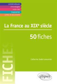 La France au XIXe siècle : 50 fiches