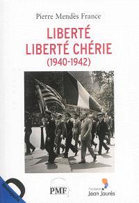 Liberté, liberté chérie : 1940-1942. Volume 1, Ecrits de guerre