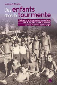 Des enfants dans la tourmente : Toulouse et le Secours suisse aux enfants dans le sud de la France : 1939-1947. Suivi de Rapport Richard Gilg