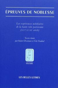 Epreuves de noblesse : les expériences nobiliaires de la haute robe parisienne (XVIe-XVIIIe siècle)