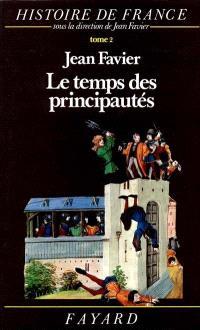Histoire de France. Volume 2, Le Temps des principautés : 1000-1515