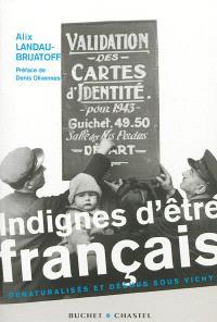 Indignes d'être français : dénaturalisés et déchus sous Vichy