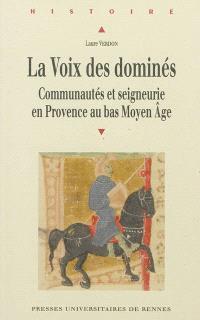 La voix des dominés : communautés et seigneurie en Provence au bas Moyen Age