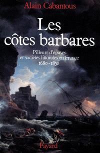 Les Côtes barbares : pilleurs d'épaves et sociétés littorales en France, 1680-1830