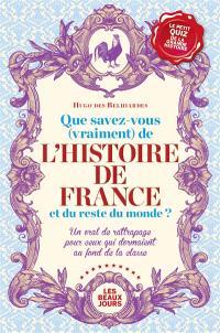 Que savez-vous (vraiment) de l'histoire de France et du reste du monde ? : un oral de rattrapage pour ceux qui dormaient au fond de la classe