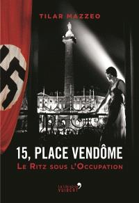 15, place Vendôme : le Ritz sous l'Occupation
