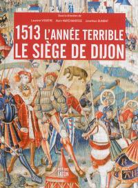 1513, l'année terrible : le siège de Dijon