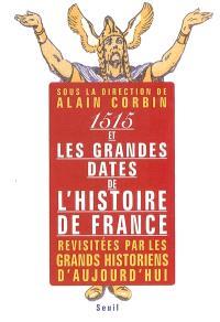 1515 et les grandes dates de l'histoire de France, revisitées par les grands historiens d'aujourd'hui