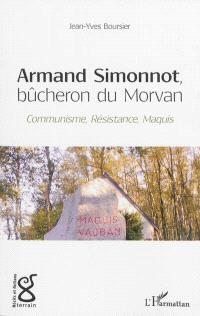 Armand Simonnot, bûcheron du Morvan : communisme, Résistance, maquis