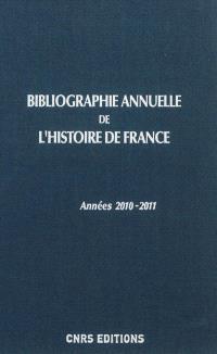 Bibliographie annuelle de l'histoire de France : du cinquième siècle à 1958. Volume 57, 2010-2011